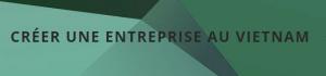 Créer une entreprise au Vietnam